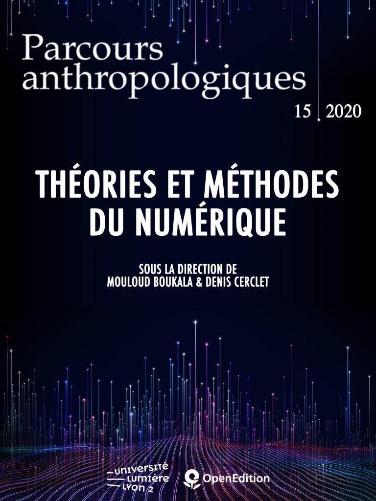 Cover of the Issue 15 (2020) of the Parcours anthropologiques Journal: Théories et méthodes du numérique / Directed by Mouloud Boukala et Denis Cerclet / Université Lumière Lyon 2 / OpenEdition