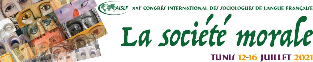AISLF XXIe congrès international des sociologues de langue française : La société moral. Tunis 12-16 juillet 2021